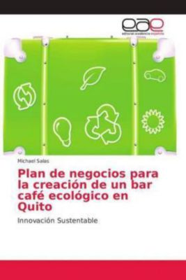Plan de negocios para la creación de un bar café ecológico en Quito, Michael Salas