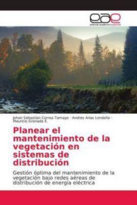 Planear el mantenimiento de la vegetación en sistemas de distribución, Johan Sebastian Correa Tamayo, Andres Arias Londoño, Mauricio Granada E.