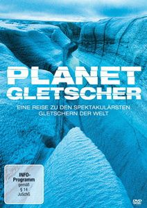 Planet Gletscher - Eine Reise zu den spektakulärsten Gletschern der Welt