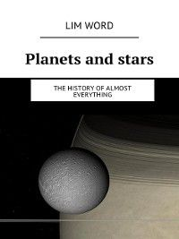 Planets and stars. the History ofalmost Everything, Lim Word