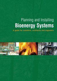 Planning and Installing: Planning and Installing Bioenergy Systems, German Solar Energy Society, Ecofys