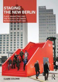 Planning, History and Environment Series: Staging the New Berlin, Claire Colomb