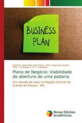 Plano de Negócio: Viabilidade de abertura de uma padaria, Caroline Aparecida Lara Freire, Vitor Hugo dos Santos Filho, Lo Ruana K. A. F. Sanjulião