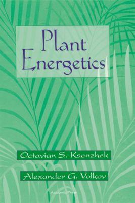 Plant Energetics, Alexander G. Volkov, Octavian S. Ksenzhek