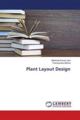 Plant Layout Design, Abhishek Kumar Jain, Pushyamitra Mishra