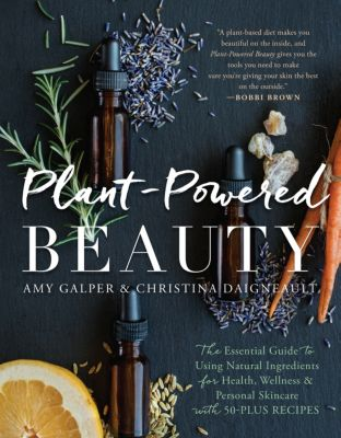 Plant-Powered Beauty, Amy Galper, Christina Daigneault