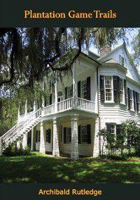Plantation Game Trails, Archibald Rutledge