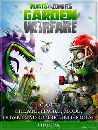 Plants Vs Zombies Garden Warfare Game Cheats, Hacks, Mods, Download Guide Unofficial, Chala Dar