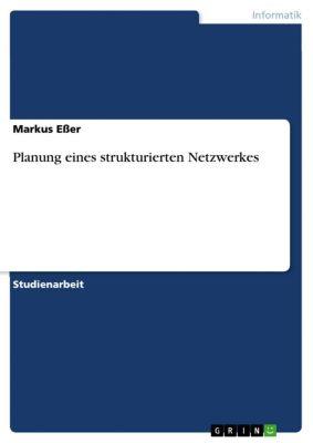 Planung eines strukturierten Netzwerkes, Markus Eßer