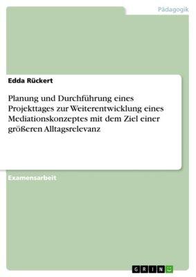Planung und Durchführung eines Projekttages zur Weiterentwicklung eines Mediationskonzeptes mit dem Ziel einer grösseren Alltagsrelevanz, Edda Rückert