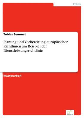 Planung und Vorbereitung europäischer Richtlinien am Beispiel der Dienstleistungsrichtlinie, Tobias Semmet