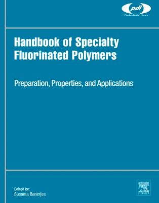 Plastics Design Library: Handbook of Specialty Fluorinated Polymers, Susanta Banerjee