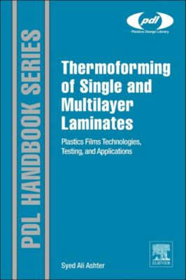 Plastics Design Library: Thermoforming of Single and Multilayer Laminates, Syed Ali Ashter