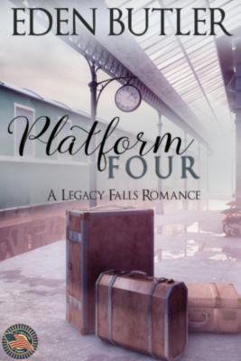 Platform Four (A Legacy Falls Romance), Eden Butler
