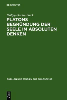 Platons Begründung der Seele im absoluten Denken, Florian Finck