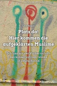 Platz da, hier kommen die aufgeklärten Muslime! - Lale Akgün |