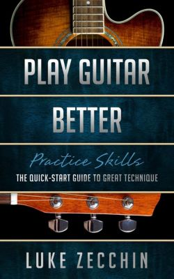 Play Guitar Better: The Quick-Start Guide to Great Technique (Book + Online Bonus), Luke Zecchin