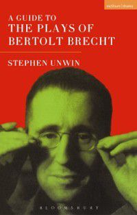 Plays and Playwrights: Guide To The Plays Of Bertolt Brecht, Stephen Unwin