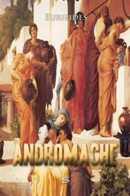 Plays by Euripides: Andromache, Euripides