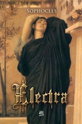 Plays by Sophocles: Electra, Sophocles