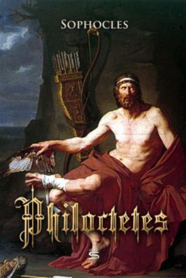 Plays by Sophocles: Philoctetes, Sophocles