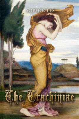 Plays by Sophocles: The Trachiniae, Sophocles