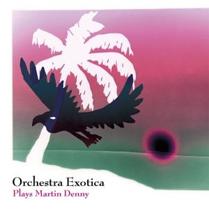 Plays Martin Denny, Orchestra Exotica
