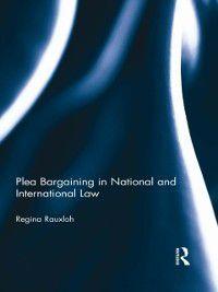 Plea Bargaining in National and International Law, Regina Rauxloh