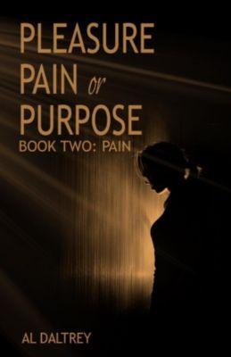 Pleasure Pain or Purpose. Book Two: Pain, Al Daltrey
