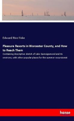 Pleasure Resorts in Worcester County, and How to Reach Them, Edward Rice Fiske