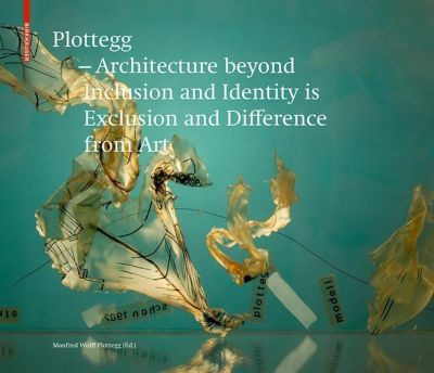 Plottegg - Architecture Beyond Inclusion and Identity is Exclusion and Difference from Art, Manfred Wolff-Plottegg