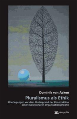 Pluralismus als Ethik, Dominik van Aaken