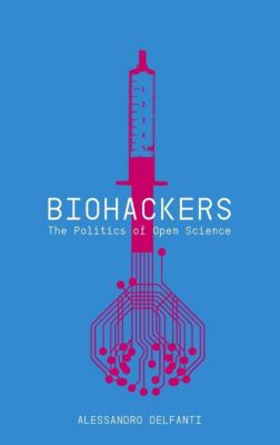 Pluto Press: Biohackers, Alessandro Delfanti
