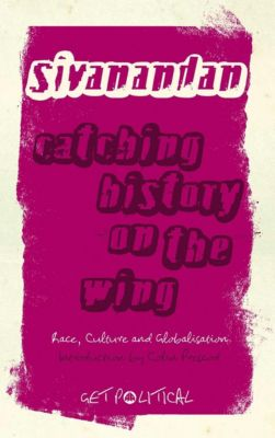Pluto Press: Catching History on the Wing, A. Sivanandan