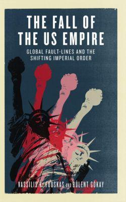 Pluto Press: The Fall of the US Empire, Vassilis K. Fouskas, Bülent Gökay