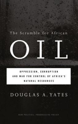 Pluto Press: The Scramble for African Oil, Douglas A. Yates