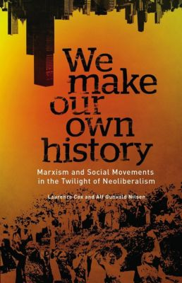 Pluto Press: We Make Our Own History, Alf Gunvald Nilsen, Laurence Cox