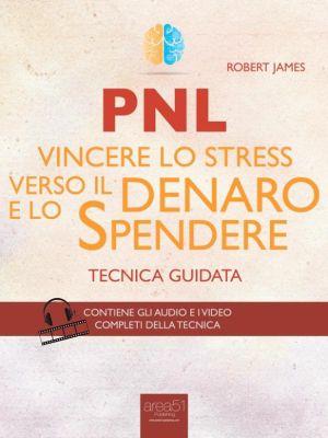PNL. Vincere lo stress verso il denaro e lo spendere, Robert James