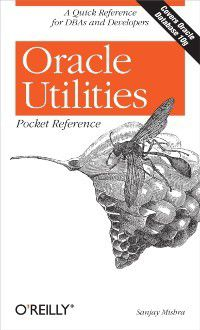 Pocket Reference (O'Reilly): Oracle Utilities Pocket Reference, Sanjay Mishra