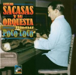 Poco Loco, Anselmo Sacasas