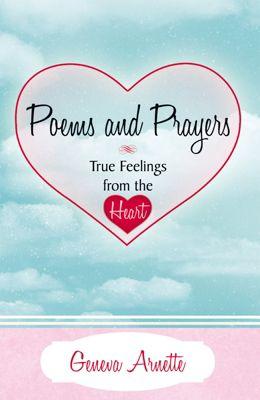 Poems and Prayers True Feelings from the Heart, Geneva Arnette