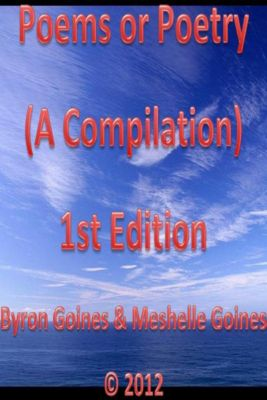 Poems or Poetry (A Compilation) 1st Edition, Byron Goines