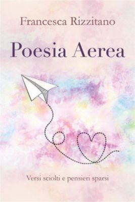 Poesia Aerea. Versi sciolti e pensieri sparsi., Francesca Rizzitano
