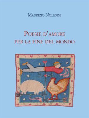 Poesie d'amore per la fine del mondo, Maurizio Nolesini
