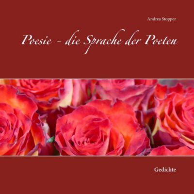 Poesie - die Sprache der Poeten, Andrea Stopper