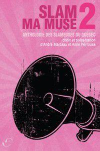 Poesie: Slam ma muse 2 : Anthologie des slameuses du Quebec, Andre Marceau, Anne Peyrouse
