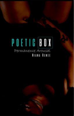 Poetic Box Permanence Arousal, Niana Renee