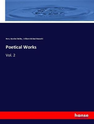 Poetical Works, Percy Bysshe Shelley, William Michael Rossetti