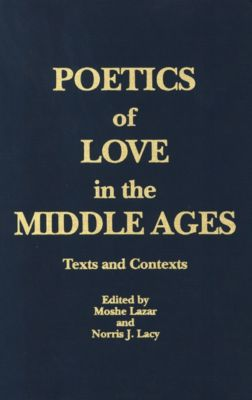 Poetics of Love in the Middle Ages, Norris J. Lacy, Moshe Lazar