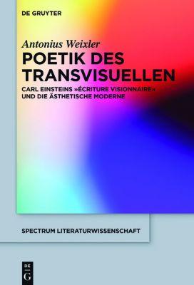Poetik des Transvisuellen, Antonius Weixler